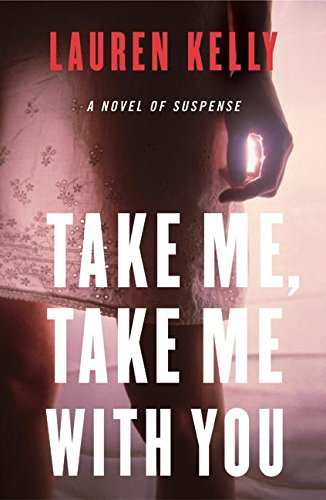 9780060565510: Take Me, Take Me with You: A Novel of Suspense