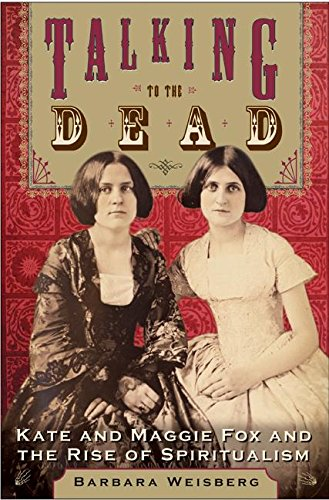 9780060566678: Talking to the Dead: Kate and Maggie Fox and the Rise of Spiritualism