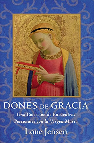 9780060566784: Dones De Gracia: Una Coleccion de Encuentros Personales con la Virgen Maria (Spanish Edition)