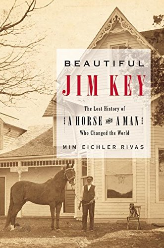 9780060567033: Beautiful Jim Key: The Lost History of a Horse and a Man Who Changed the World