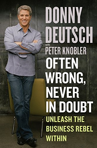 Often Wrong, Never in Doubt: Unleash the Business Rebel Within (006056718X) by Donny Deutsch; Peter Knobler; Peter Knobler