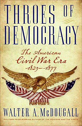 9780060567514: Throes of Democracy: The American Civil War Era 1829-1877