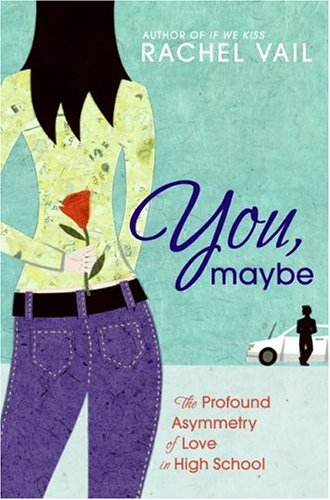 9780060569174: You, Maybe: The Profound Asymmetry of Love in High School