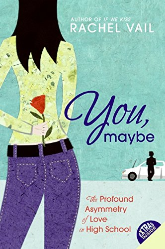 9780060569198: You, Maybe: The Profound Asymmetry of Love in High School