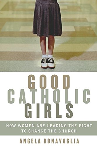 9780060570613: Good Catholic Girls: How Women Are Leading the Fight to Change the Church
