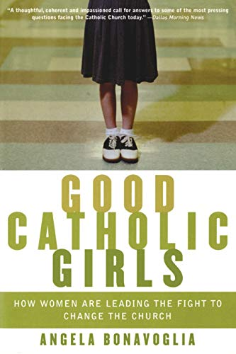 9780060570637: Good Catholic Girls: How Women Are Leading the Fight to Change the Church