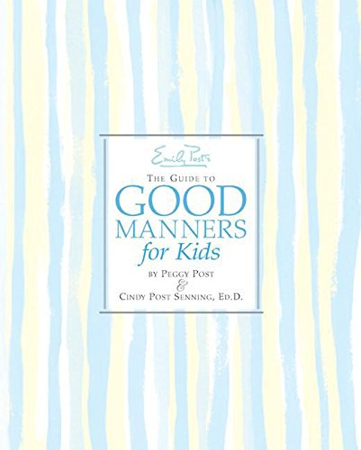 Emily Post's The Guide to Good Manners for Kids (0060571977) by Senning, Cindy Post; Peggy Post; Bjorkman, Steve