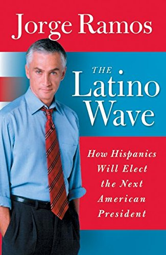 9780060572013: The Latino Wave: How Hispanics Will Elect the Next American President