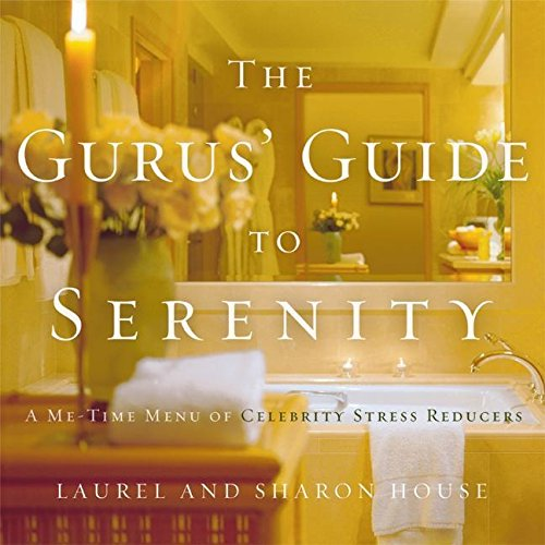 9780060572372: The Gurus' Guide to Serenity: A Me-Time Menu of Celebrity Stress Reducers
