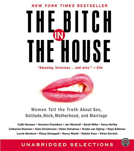 9780060572396: The Bitch in the House CD: Women Tell the Truth About Sex, Solitude, Work, Motherhood, and Marriage