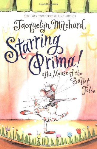 STARRING PRIMA!: The Mouse of the Ballet Jolie (SIGNED): Mitchard, Jacquelyn