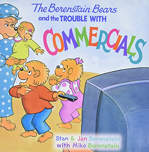 The Berenstain Bears and the Trouble with Commercials: Berenstain, Jan; Berenstain, Stan; ...