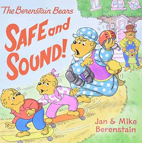 The Berenstain Bears: Safe and Sound!: Berenstain, Jan; Berenstain, Mike