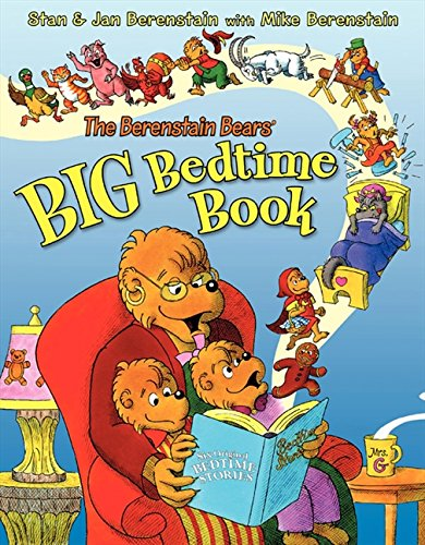 The Berenstain Bears' Big Bedtime Book: Berenstain, Stan/Berenstain, Mike/Berenstain, Jan