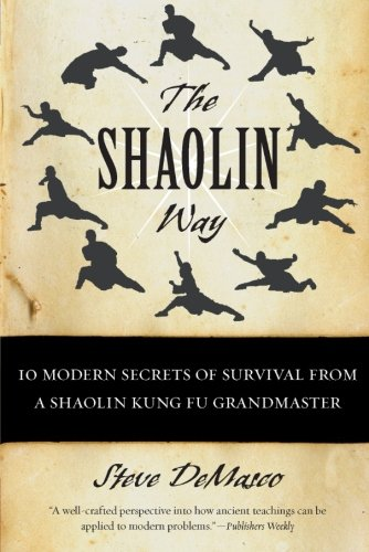 The Shaolin Way: 10 Modern Secrets of Survival from a Shaolin Kung Fu Grandmaster: Steve DeMasco; ...
