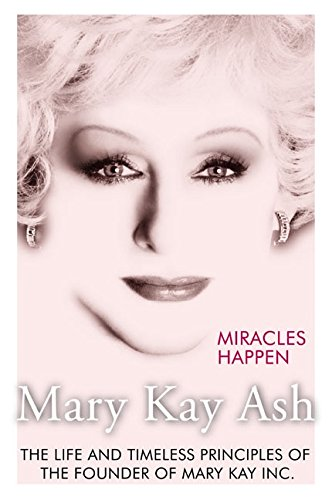9780060574611: Miracles Happen: The Life and Timeless Principles of the Founder of Mary Kay Inc.
