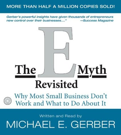 The E-Myth Revisited: Why Most Small Businesses Don't Work and What to Do about It (0060574909) by Gerber, Michael E.