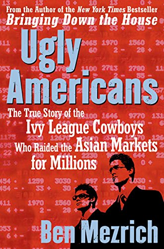 9780060575007: Ugly Americans: The True Story of the Ivy League Cowboys Who Raided the Asian Markets for Millions