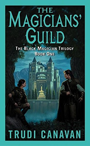 The Magicians' Guild (The Black Magician Trilogy, Book 1): Trudi Canavan