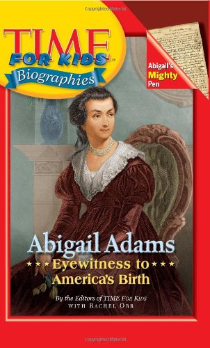 9780060576295: Time For Kids: Abigail Adams: Eyewitness to America's Birth
