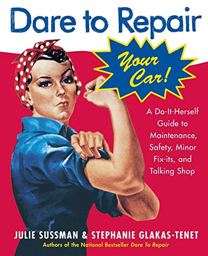 9780060577001: Dare to Repair Your Car: A Do-It-Herself Guide to Maintenance, Safety, Minor Fix-Its, and Talking Shop