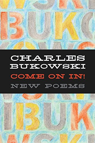 Come On In!: New Poems: Bukowski, Charles