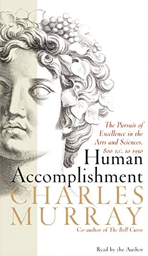 9780060577223: Human Accomplishment: The Pursuit of Excellence in the Arts and Sciences, 800 B.C.-1950