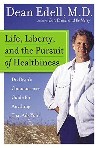 9780060577230: Life, Liberty, and the Pursuit of Healthiness: Dr. Dean's Commonsense Guide for Anything That Ails You