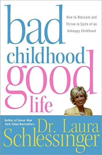 9780060577865: Bad Childhood---Good Life: How to Blossom And Thrive in Spite of an Unhappy Childhood