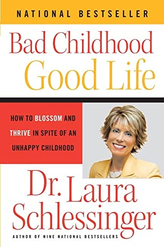 9780060577872: Bad Childhood---good Life: How to Blossom And Thrive in Spite of an Unhappy Childhood