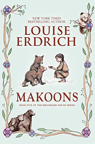 Makoons (Birchbark House): Erdrich, Louise; Erdrich,