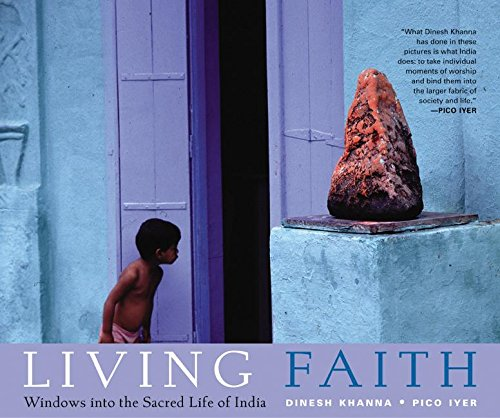Living Faith: Windows into the Sacred Life of India: Khanna, Dinesh and Pico Iyer