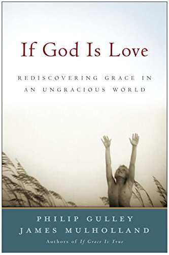 9780060578411: If God Is Love: Rediscovering Grace in an Ungracious World