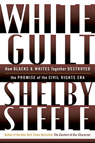 9780060578626: White Guilt: How Blacks and Whites Together Destroyed the Promise of the Civil Rights Era