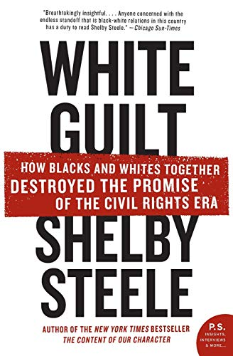 9780060578633: White Guilt: How Blacks and Whites Together Destroyed the Promise of the Civil Rights Era