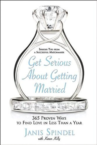 9780060578732: Get Serious About Getting Married: 365 Proven Ways to Find Love in Less Than a Year