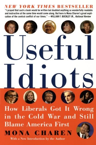 9780060579418: Useful Idiots: How Liberals Got It Wrong in the Cold War and Still Blame America First