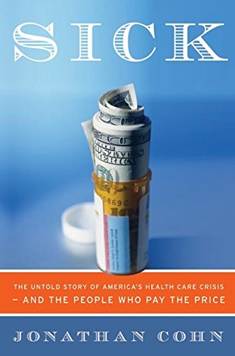 9780060580452: Sick: The Untold Story of America's Health Care Crisis---and the People Who Pay the Price