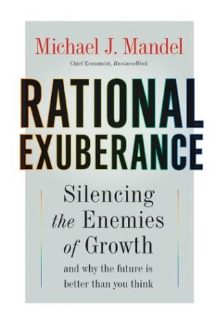 9780060580490: Rational Exuberance: Silencing the Enemies of Growth and Why the Future Is Better Than You Think
