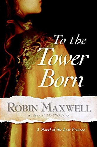 9780060580513: To the Tower Born: A Novel of the Lost Princes