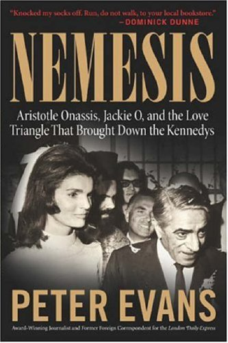 9780060580544: Nemesis: The True Story of Aristotle Onassis, Jackie O, and the Love Triangle That Brought Down the Kennedys