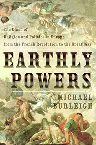 9780060580933: Earthly Powers: The Clash of Religion and Politics in Europe, from the French Revolution to the Great War