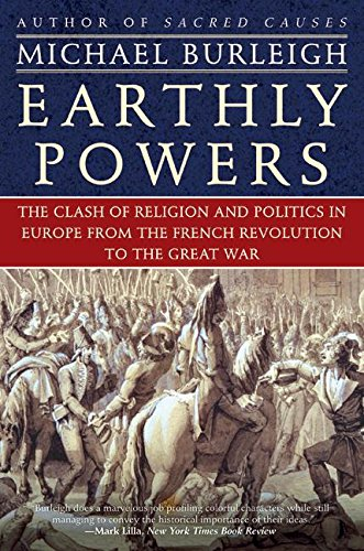 9780060580940: Earthly Powers: The Clash of Religion and Politics in Europe, from the French Revolution to the Great War