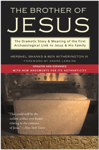 The Brother of Jesus: The Dramatic Story & Meaning of the First Archaeological Link to Jesus & His Family (9780060581176) by Hershel Shanks; Ben Witherington III
