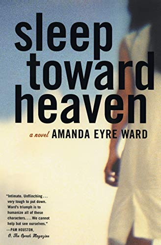 Sleep Toward Heaven: A Novel: Amanda Eyre Ward