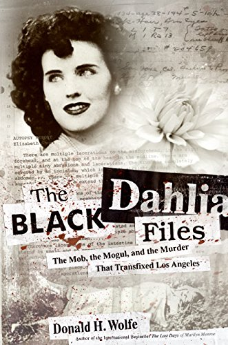 9780060582494: The Black Dahlia Files: The Mob, the Mogul, and the Murder That Transfixed Los Angeles