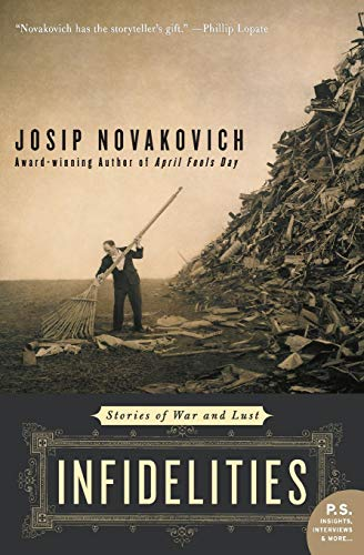 Infidelities: Stories of War and Lust: Novakovich, Josip