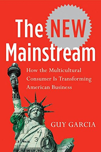9780060584658: The New Mainstream: How the Multicultural Consumer Is Transforming American Business