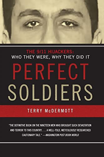 Perfect Soldiers: The 9/11 Hijackers: Who They Were, Why They Did It: McDermott, Terry