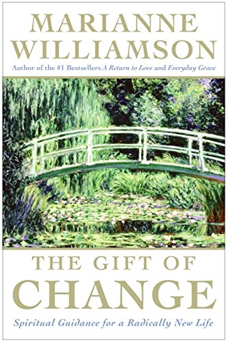 The Gift of Change: Spiritual Guidance for a Radically New Life: Williamson, Marianne